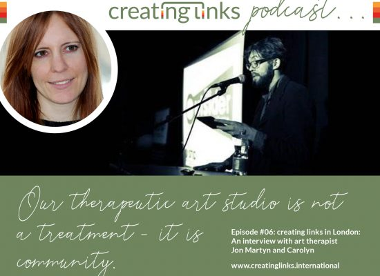 Episode 06: creating links in London: An interview with art psychotherapist Jon Martyn and Carolyn Krueger